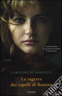 La ragazza dai capelli di fiamma libro di De Robertis Carolina