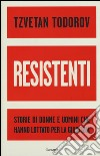 Resistenti. Storie di donne e uomini che hanno lottato per la giustizia libro