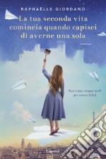La tua seconda vita comincia quando capisci di averne una sola libro