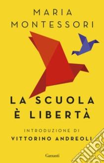 La scuola è libertà libro di Montessori Maria