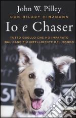 Io e Chaser. Tutto quello che ho imparato dal cane più intelligente del mondo libro