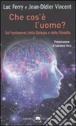 Che cos' l'uomo? Sui fondamenti della biologia e della filosofia libro di Ferry Luc - Vincent Jean-Didier