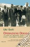 Operazione Odessa. La fuga dei gerarchi nazisti verso l'Argentina di Perón libro