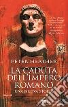 La caduta dell'impero romano. Una nuova storia libro