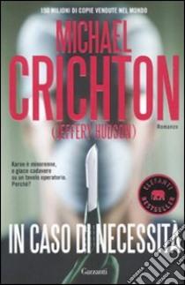 In caso di necessità libro di Crichton Michael - Hudson Jeffery