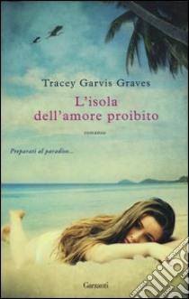 L'isola dell'amore proibito libro di Garvis Graves Tracey