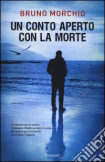 Un conto aperto con la morte libro di Morchio Bruno