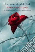 La memoria dei fiori. Il diario di Lipszyc Rywka. La vera storia di una bambina ebrea del ghetto di Lódz libro