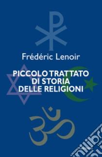 Piccolo trattato di storia delle religioni libro di Lenoir Frédéric