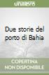 Due storie del porto di Bahia libro di Amado Jorge