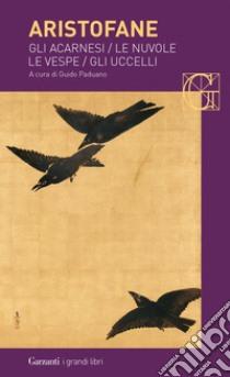 Gli acarnesi-Le nuvole-Le vespe-Gli uccelli libro di Aristofane