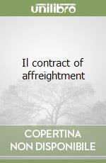 Il contract of affreightment libro di Tullio Leopoldo