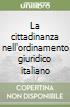 La cittadinanza nell'ordinamento giuridico italiano libro
