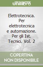 Elettrotecnica per elettrotecnica e automazione. Per gli Ist. Tecnici (2) libro di Olivieri Luigi - Ravelli Edoardo