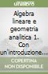 Algebra lineare e geometria analitica 1. Con un'introduzione al processo gerarchico analitico (the analytic hierarchy process) libro