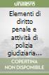 Elementi di diritto penale e attività di polizia giudiziaria nella pratica di polizia penitenziaria libro