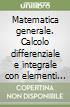 Matematica generale. Calcolo differenziale e integrale con elementi di algebra lineare libro