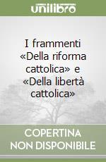 I frammenti «Della riforma cattolica» e «Della libertà cattolica» libro di Gioberti Vincenzo