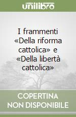 I frammenti Della riforma cattolica e Della libert cattolica libro di Gioberti Vincenzo