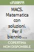 MACS. Matematica con soluzioni. Per il biennio (1) libro