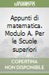 Appunti di matematica. Modulo A. Per le Scuole superiori libro