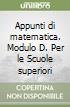 Appunti di matematica. Modulo D. Per le Scuole superiori libro