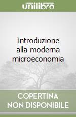 Introduzione alla moderna microeconomia libro di Impicciatore Galeazzo