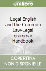 Legal English and the Common Law-Legal grammar Handbook libro di Riley Alison - Sours Patricia