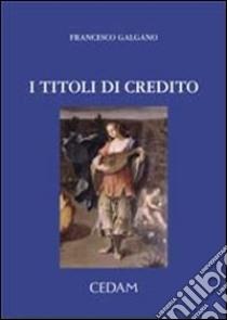 I titoli di credito libro di Galgano Francesco