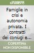 Famiglie in crisi e autonomia privata. I contratti dei coniugi e dei conviventi tra principi normativi e regole della giurisprudenza libro