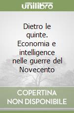 Dietro le quinte. Economia e intelligence nelle guerre del Novecento libro di Ferrari Paolo - Massignani Alessandro