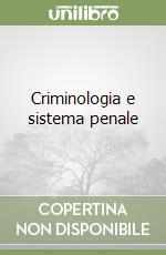 Criminologia e sistema penale libro di Aleo Salvatore