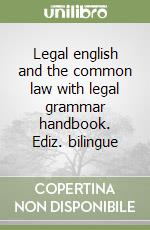 Legal english and the common law with legal grammar handbook. Ediz. italiana e inglese libro di Riley Alison - Sours Patricia