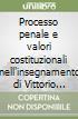 Processo penale e valori costituzionali nell'insegnamento di Vittorio Grevi a un anno dalla sua scomparsa. Atti del Convegno (Pavia, 2-4 dicembre 2011) libro