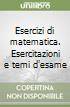 Esercizi di matematica. Esercitazioni e temi d'esame libro