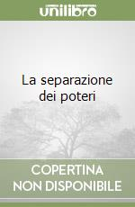 La separazione dei poteri (2) libro di Silvestri Gaetano