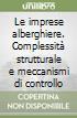 Le imprese alberghiere. Complessità strutturale e meccanismi di controllo libro
