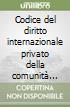 Codice del diritto internazionale privato della comunità europea libro