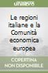 Le regioni italiane e la Comunità economica europea libro
