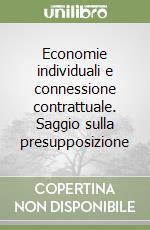Economie individuali e connessione contrattuale. Saggio sulla presupposizione