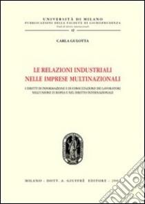 Le relazioni industriali nelle imprese multinazionali. I diritti di informazione e di consultazione dei lavoratori nell'Unione Europea e nel diritto internazionale libro di Gulotta Carla