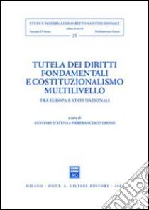 Tutela dei diritti fondamentali e costituzionalismo multilivello. Tra Europa e Stati nazionali libro