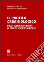 Il profilo criminologico. Dalla scena del crimine ai profili socio-psicologici