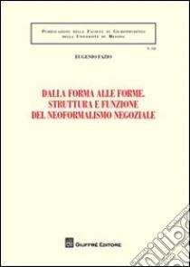 Dalla forma alle forme. Struttura e funzione del neoformalismo negoziale libro di Fazio Eugenio