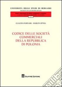 Codice delle società commerciali della Repubblica di Polonia libro di Fornari Claudia - Spyra Marcin