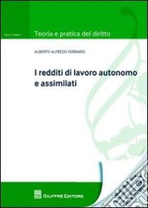 I redditi di lavoro autonomo e assimilati libro di Ferrario Alberto A.