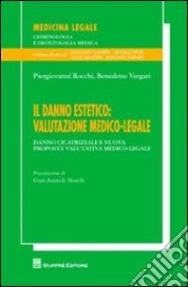 Il danno estetico. Valutazione medico-legale. Danno cicatriziale e nuova proposta valutativa medico-legale libro di Rocchi Piergiovanni - Vergari Benedetto