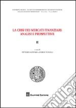 La crisi dei mercati finanziari. Analisi e prospettive (2) libro