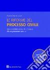 Le riforme del processo civile. Dalla digitalizzazione del processo alla negoziazione assistita
