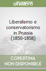 Liberalismo e conservatorismo in Prussia (1850-1858)